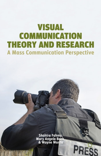 Visual Communication Theory and Research - A Mass Communication Perspective ebook by S. Fahmy,M. Bock,W. Wanta