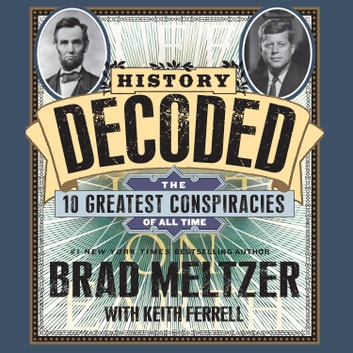 History Decoded - The Ten Greatest Conspiracies of All Time audiobook by Brad Meltzer,Keith Ferrell