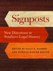 Signposts - New Directions in Southern Legal History ebook by Alfred L. Brophy, Charles L. Zelden, Christopher Schmidt,...