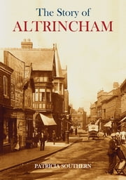 The Story of Altrincham ebook by Patricia Southern