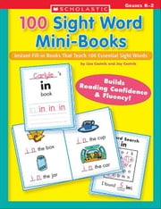 100 Sight Word Mini-Books: Instant Fill-in Mini-Books That Teach 100 Essential Sight Words ebook by Cestnik, Lisa