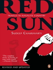 Red Sun - Travels In Naxalite Country ebook by Sudeep Chakravarti
