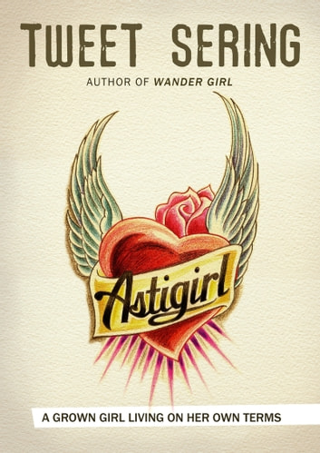 Astigirl - A Grown Girl Living On Her Own Terms ebook by Tweet Sering