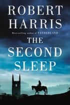 The Second Sleep - A novel eBook by Robert Harris
