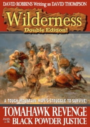 Tomahawk Revenge/ Black Powder Justice (A Wilderness Double Western Book 3) ebook by David Robbins