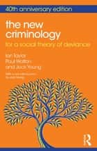 The New Criminology - For a Social Theory of Deviance ebook by Ian Taylor, Paul Walton, Jock Young