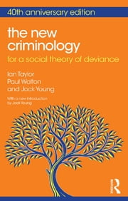 The New Criminology - For a Social Theory of Deviance ebook by Ian Taylor,Paul Walton,Jock Young