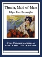 Thuvia, Maid of Mars - With linked Table of Contents ebook by Edgar Rice Burroughs