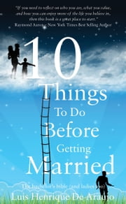 10 Things to do before getting married - The bachelor's bible (and ladies too) ebook by Luís Henrique De Araújo