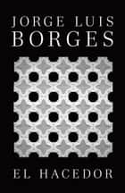 El hacedor ebook by Jorge Luis Borges
