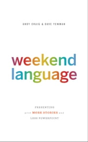 Weekend Language - Presenting with More Stories and Less PowerPoint ebook by Andy Craig, Dave Yewman