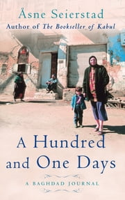 A Hundred And One Days - A Baghdad Journal ebook by Asne Seierstad