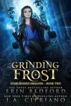 Grinding Frost - Starcrossed Dragons, #2 ebook by Erin Bedford