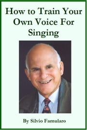 How To Train Your Own Voice For Singing ebook by Silvio Famularo