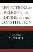 Reflections on Religion, the Divine, and the Constitution ebook by George Anastaplo