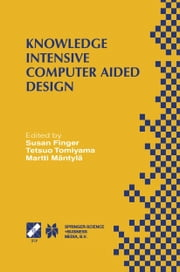 Knowledge Intensive Computer Aided Design - IFIP TC5 WG5.2 Third Workshop on Knowledge Intensive CAD December 1–4, 1998, Tokyo, Japan ebook by