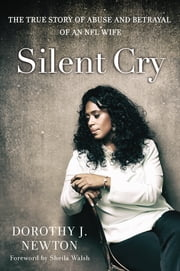 Silent Cry - The True Story of Abuse and Betrayal of an NFL Wife ebook by Dorothy J. Newton,Walsh