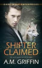 Shifter Claimed ebook by A.M. Griffin