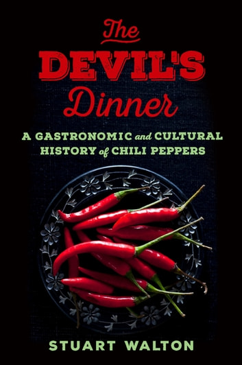 The Devil's Dinner - A Gastronomic and Cultural History of Chili Peppers ebook by Stuart Walton
