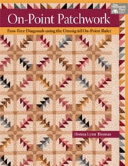 On-Point Patchwork - Fuss-Free Diagonals using the Omnigrid On-Point Ruler ebook by Donna Lynn Thomas