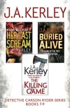 Detective Carson Ryder Thriller Series Books 7-9: Buried Alive, Her Last Scream, The Killing Game ebook by J. A. Kerley