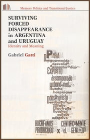 Surviving Forced Disappearance in Argentina and Uruguay - Identity and Meaning ebook by Gabriel Gatti
