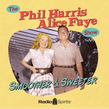 The Phil Harris - Alice Faye Show - Smoother and Sweeter audiobook by