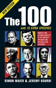 The 100 - Insights and lessons from 100 of the greatest speakers and speeches ever delivered ebook by Simon Maier,Jeremy Kourdi