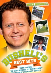 Bushell's Best Bits - Everything You Ever Needed to Know About the World's Craziest Sports ebook by Mike Bushell