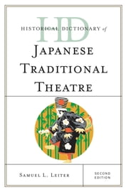 Historical Dictionary of Japanese Traditional Theatre ebook by Samuel L. Leiter