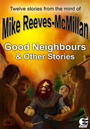 Good Neighbours & Other Stories ebook by Mike Reeves-McMillan