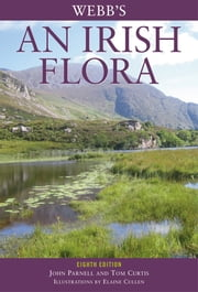 Webb's An Irish Flora ebook by John Parnell,Tom Curtis,Elaine Cullen