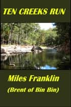 Ten Creeks Run ebook by Miles Franklin