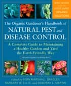 The Organic Gardener's Handbook of Natural Pest and Disease Control - A Complete Guide to Maintaining a Healthy Garden and Yard the Earth-Friendly Way ebook by Fern Marshall Bradley, Barbara W. Ellis, Deborah L. Martin