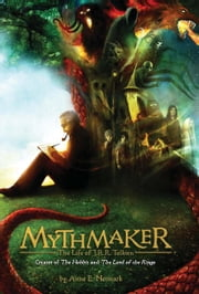 Mythmaker - The Life of J.R.R. Tolkien, Creator of The Hobbit and The Lord of the Rings ebook by Anne E. Neimark