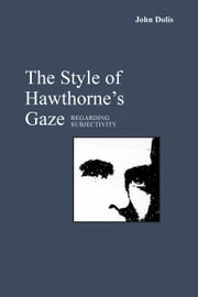 The Style of Hawthorne's Gaze - Regarding Subjectivity ebook by John Dolis
