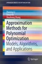 Approximation Methods for Polynomial Optimization ebook by Zhening Li,Simai He,Shuzhong Zhang
