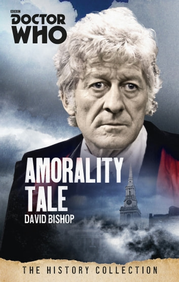 Doctor Who: Amorality Tale - The History Collection ebook by David Bishop