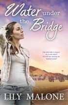 Water Under The Bridge ebook by Lily Malone