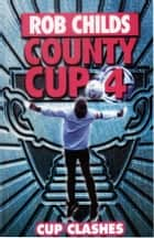County Cup (4): Cup Clashes ebook by Rob Childs