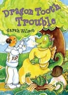Dragon Tooth Trouble ebook by Sarah Wilson