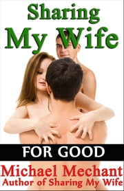 Sharing My Wife for Good ebook by Michael Mechant