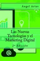 Las Nuevas Tecnologías y el Marketing Digital ebook by Ángel Arias