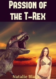 Passion of the T-Rex - Dinosaur Love, #1 ebook by Natalie Black