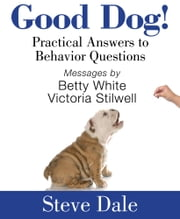 Good Dog! - Practical Answers to Behavior Questions ebook by Steve Dale
