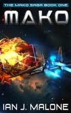 Mako - The Mako Saga, #1 ebook by Ian J. Malone