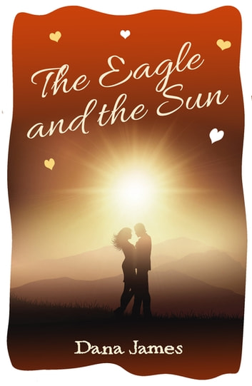 The Eagle and the Sun - Agents of Independence Series ebook by Dana James