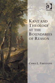 Kant and Theology at the Boundaries of Reason ebook by Dr Chris L Firestone,Professor Kevin Vanhoozer,Professor Martin Warner