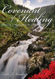 Covenant of Healing: - Become Aggressive to Receive it ebook by Leslie J. Kimbro