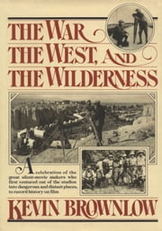 The West, The War, and The Wilderness ebook by Kevin Brownlow